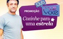 """Promoção Club Mais Você – """"Cozinhe para uma Estrela"""""""