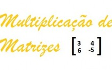 Multiplicação de Matrizes: Explicação, Exemplos, Video e Exercícios