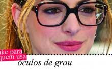 Maquiagem para quem usa Óculos: Lápis, Sombra, Rímel e Truques