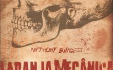 Laranja Mecânica Livro de Anthony Burgess: Resumo e Filme